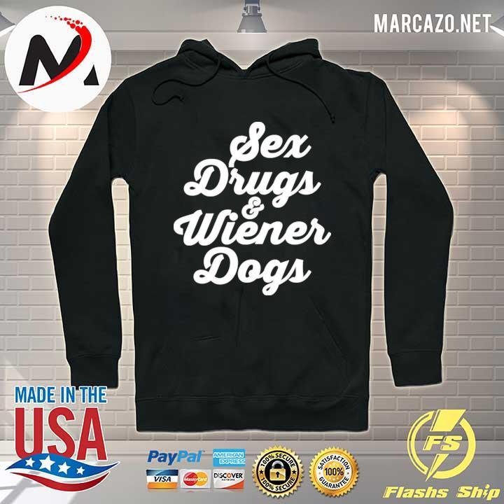 Sex drugs and wiener dogs s Hoodie