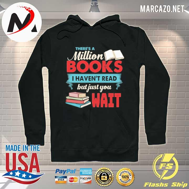 There is a million books I haven't read but just you wait– book lover s Hoodie