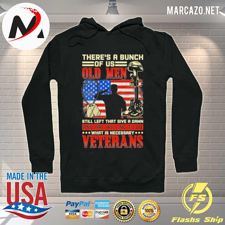 There's a bunch of us old men still left that give a damn and are willing to do what is necessary veterans s Hoodie