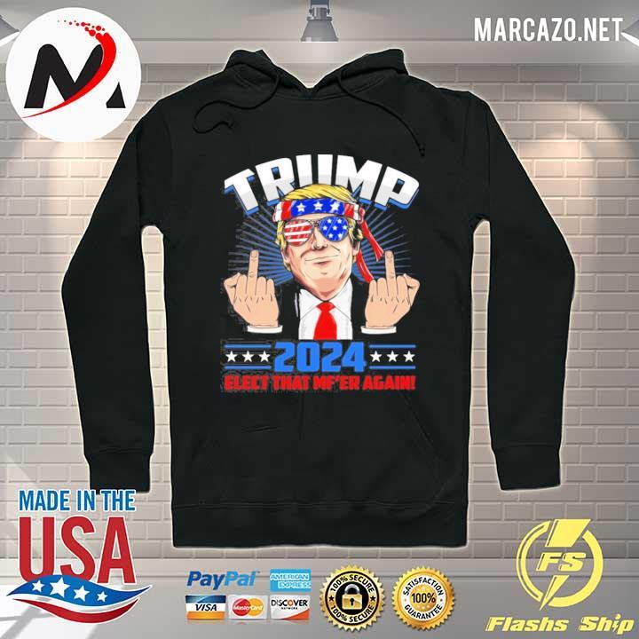 Trump 2024 he'll back elect that mf'er again s Hoodie
