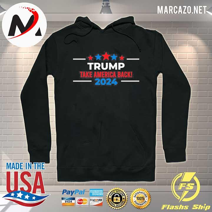 Trump take america back 2024 rigged election 2021 s Hoodie