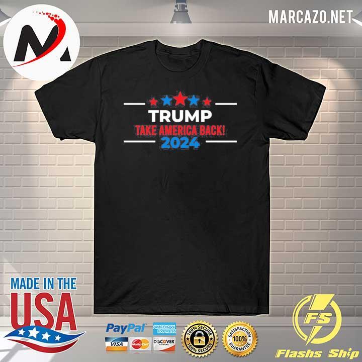 Trump take america back 2024 rigged election 2021 shirt