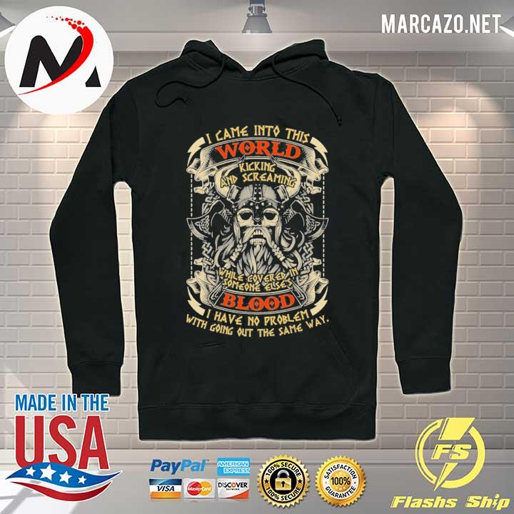 Viking I came into this world kicking and screaming while covered in someone else's blood print on back s Hoodie