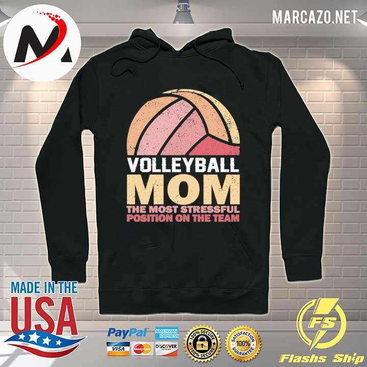 Volleyball mom the most stressful position on the team s Hoodie