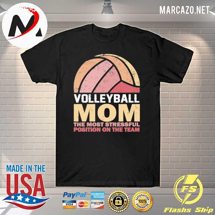 Volleyball mom the most stressful position on the team shirt