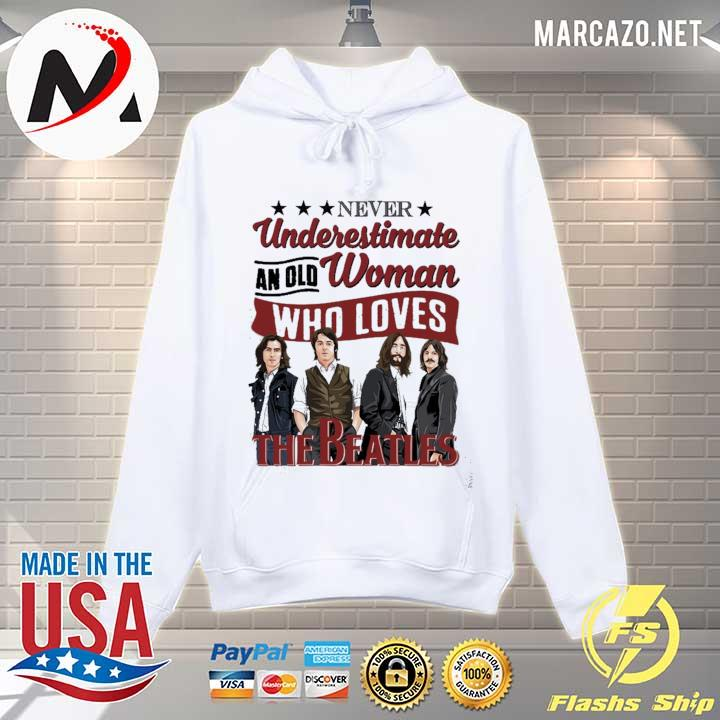 Never Underestimate An Old Woman Who Loves The Beatles Shirt Hoodie