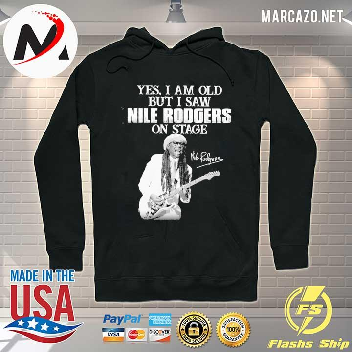 Yes i am old i saw nile rodgers on stage signatures Hoodie
