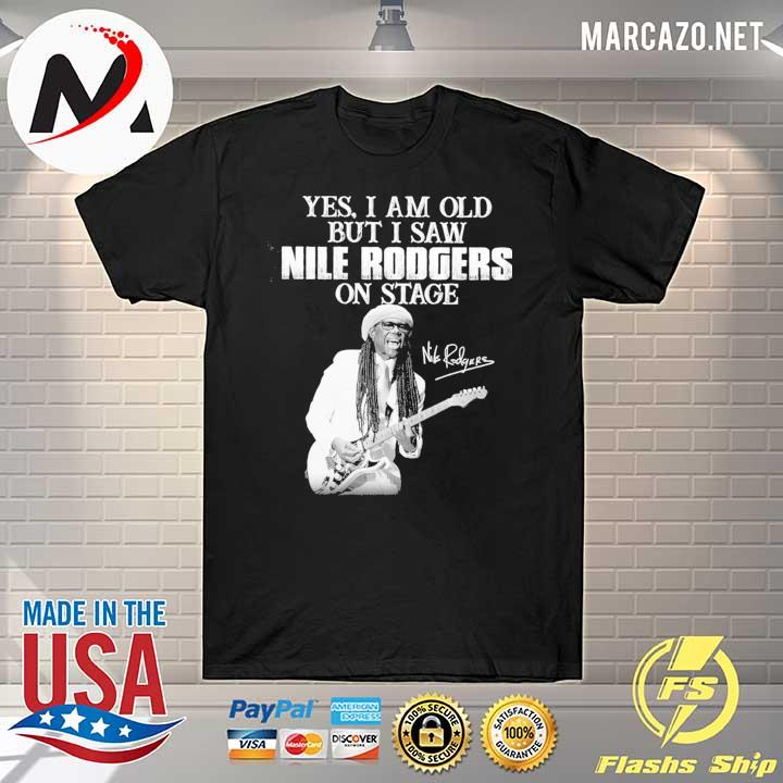 Yes i am old i saw nile rodgers on stage signatures shirt