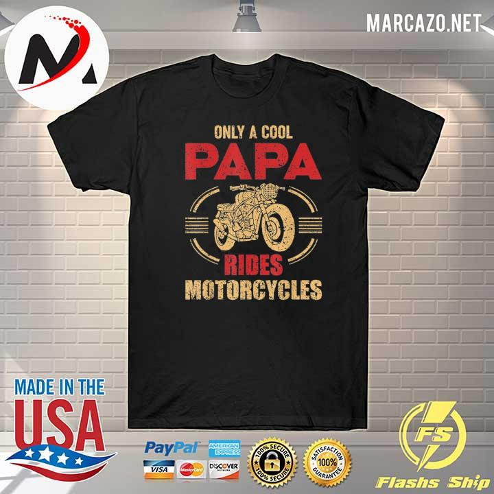 Only papa rides motorcycle cool biker dad fathers day usa 2021 shirt
