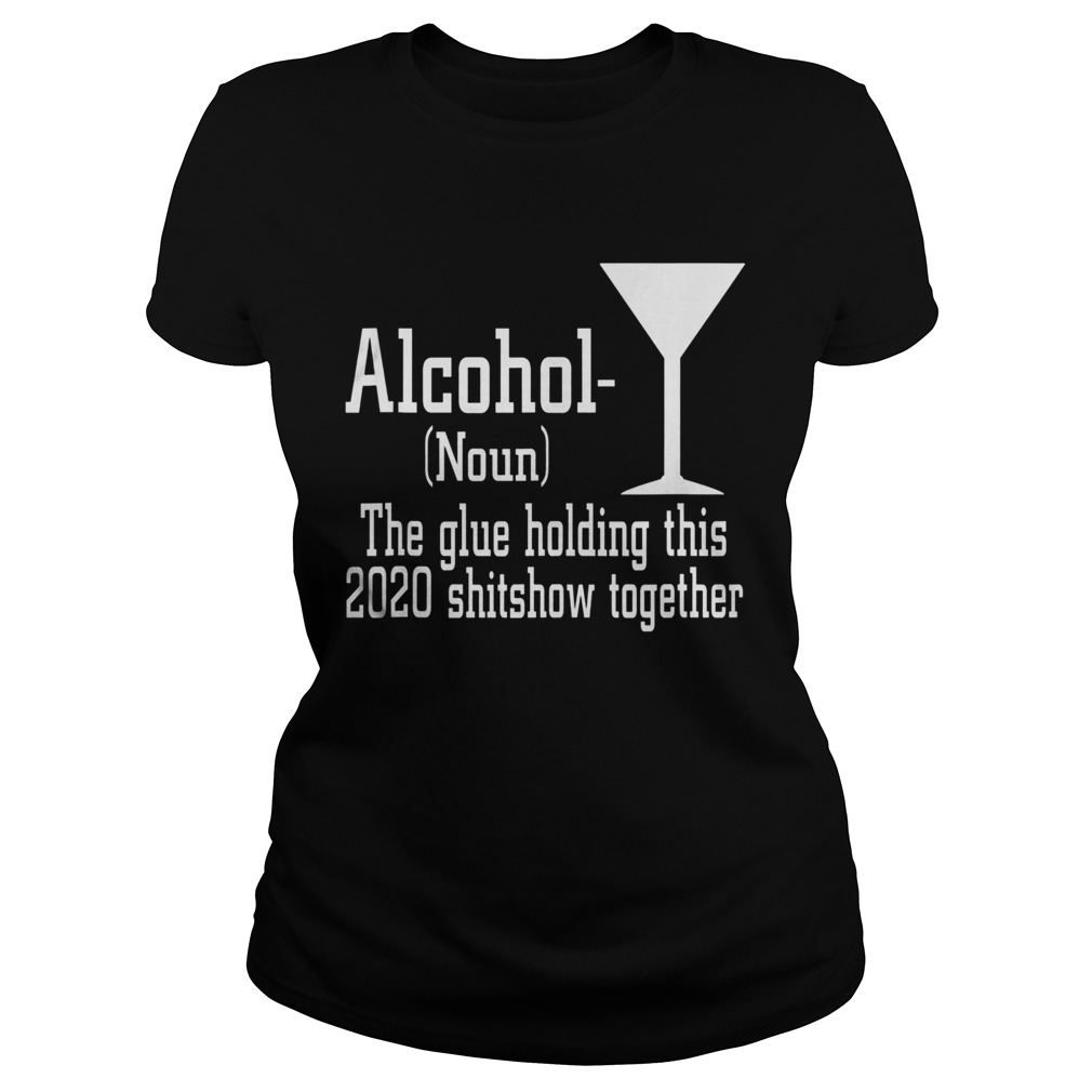 Alcohol Noun The Glue Holding This 2020 Shitshow Together Classic Ladies