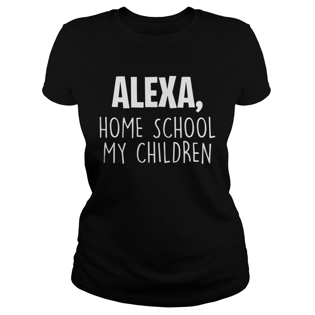 Alexa Homeschool My Children Mom Teacher Parent School Kid Classic Ladies