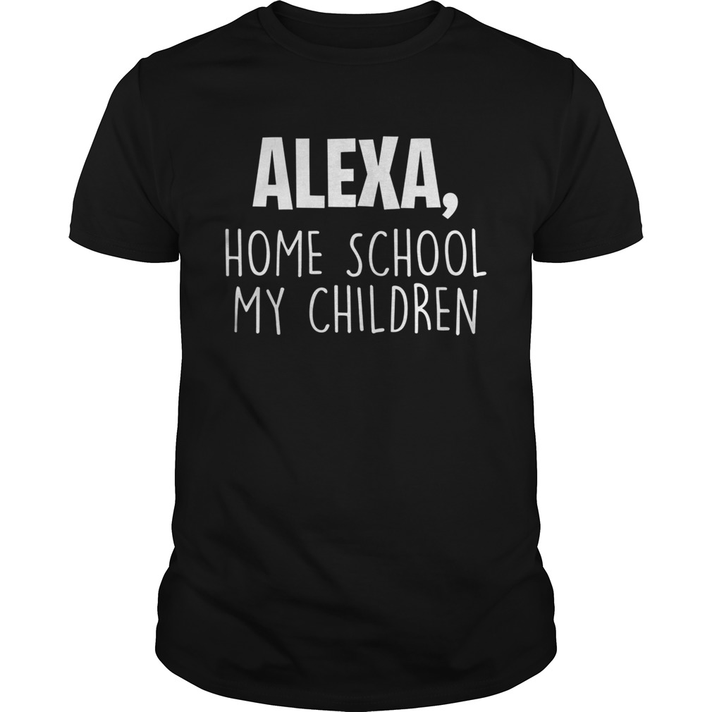 Alexa Homeschool My Children Mom Teacher Parent School Kid Unisex