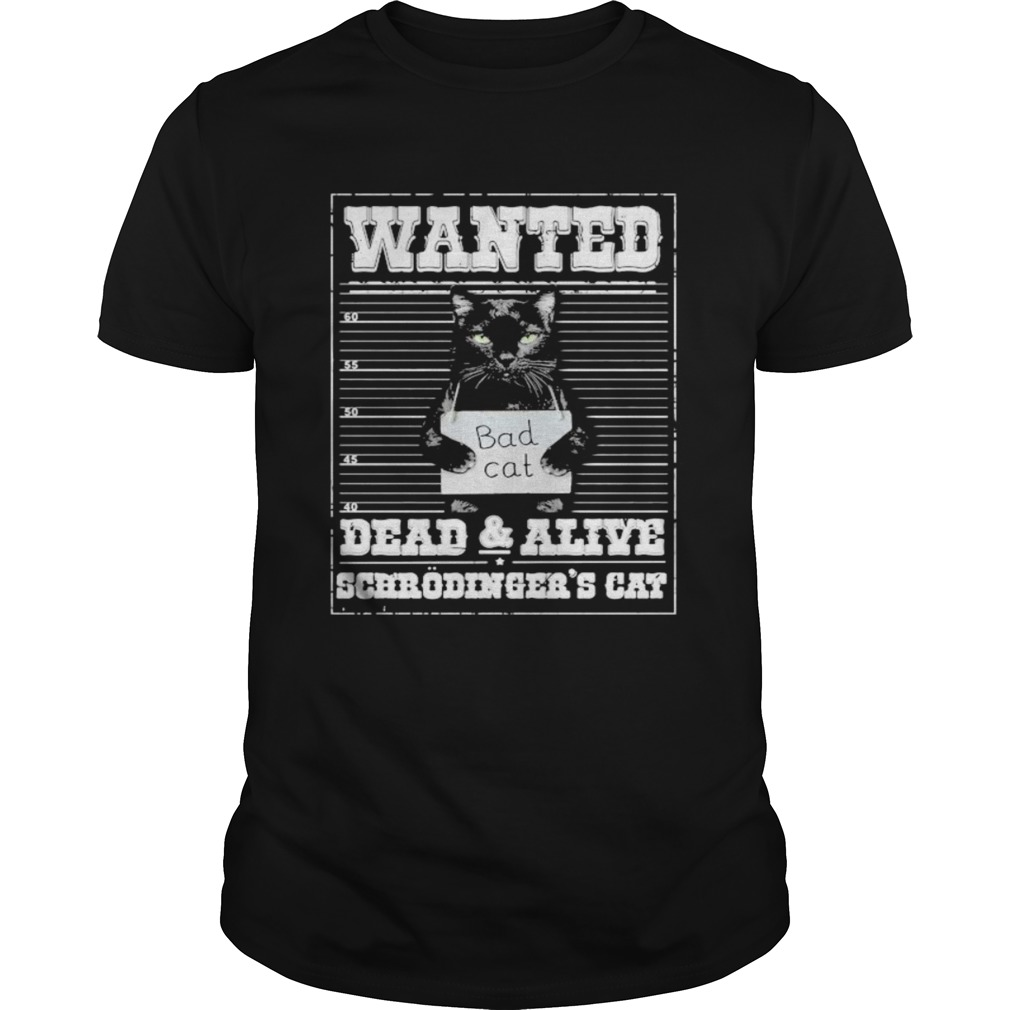 Bad cat Wanted dead and alive scerodingers cat Unisex
