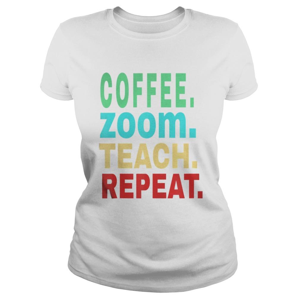 Coffee Zoom Teach Repeat Virtual Teacher Life Classic Ladies