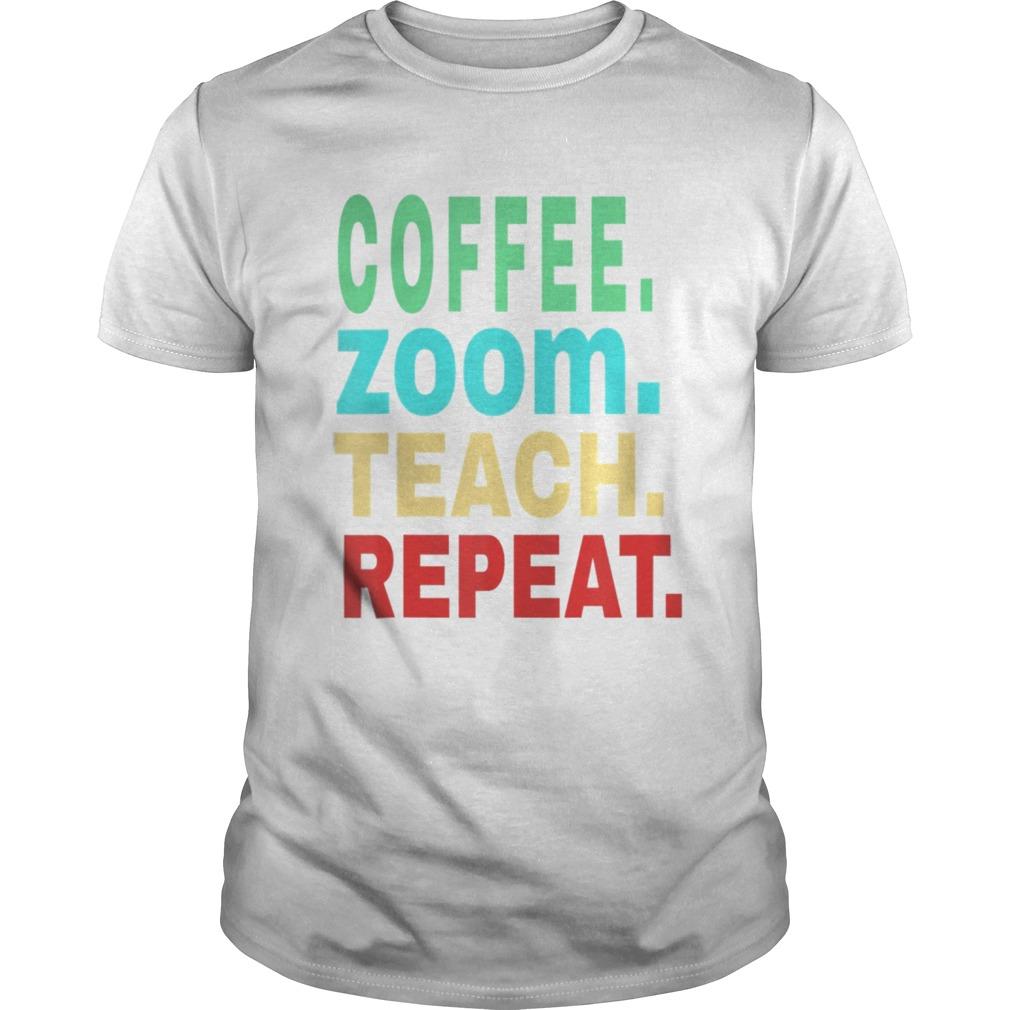 Coffee Zoom Teach Repeat Virtual Teacher Life Unisex