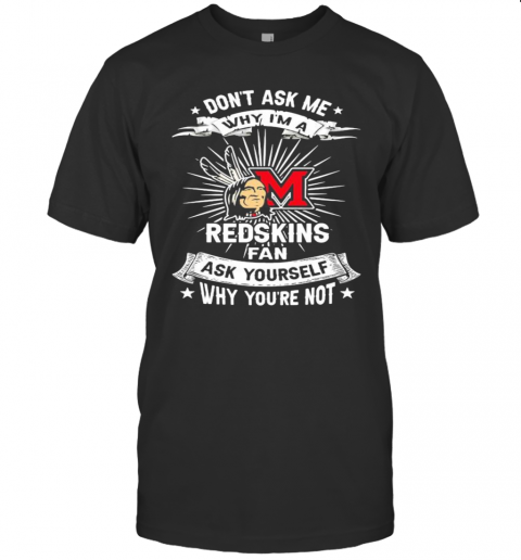 Don'T Ask Me Why I'M A Miami Redskins Fan Ask Yourself Why You'Re Not Lightning T-Shirt Classic Men's T-shirt