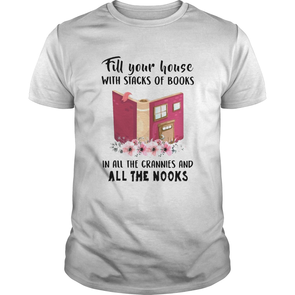 Fill Your House With Stacks Of Books In All The Crannies And All The Nooks Unisex