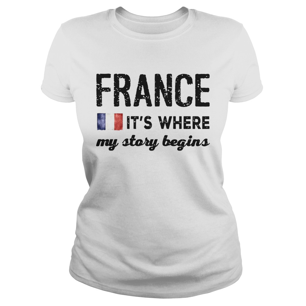 France Flag The Netherlands Its Where My Story Begins Classic Ladies