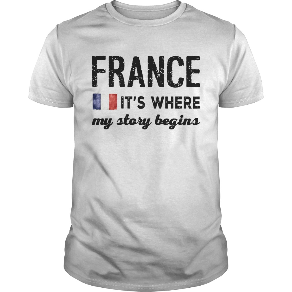 France Flag The Netherlands Its Where My Story Begins Unisex