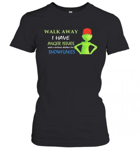 Grinch Walk Away I Have Anger Issues And Serious Dislike For Snowflakes T-Shirt Classic Women's T-shirt