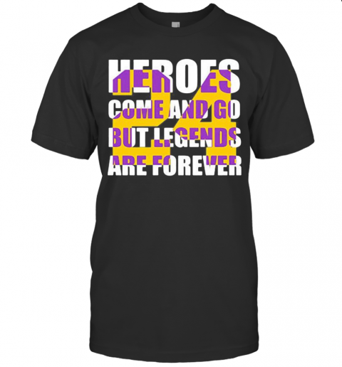 Heroes Come And Go But Legends Are Forever 24 Kobe Bryant Basketball T-Shirt Classic Men's T-shirt