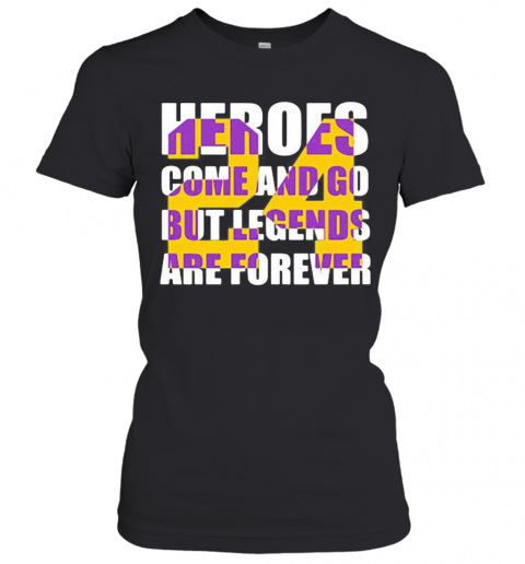 Heroes Come And Go But Legends Are Forever 24 Kobe Bryant Basketball T-Shirt Classic Women's T-shirt
