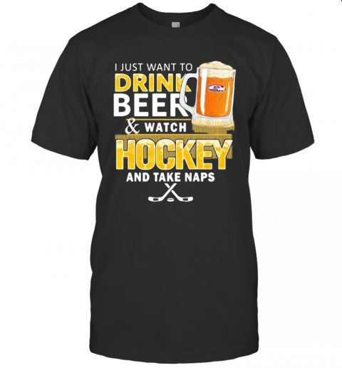 I Just Want To Drink Beer And Watch Hockey And Take Naps T-Shirt Classic Men's T-shirt