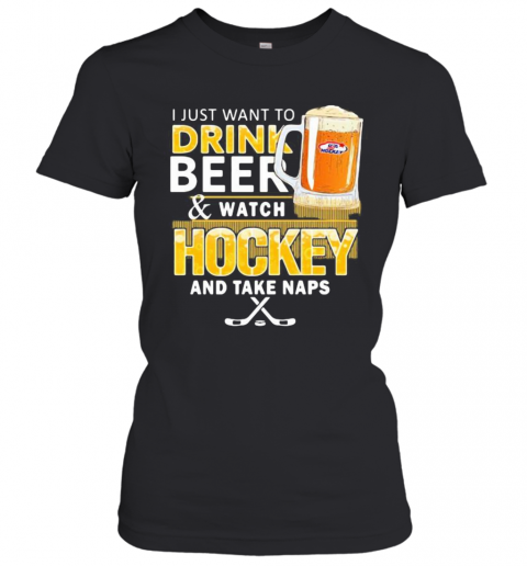 I Just Want To Drink Beer And Watch Hockey And Take Naps T-Shirt Classic Women's T-shirt