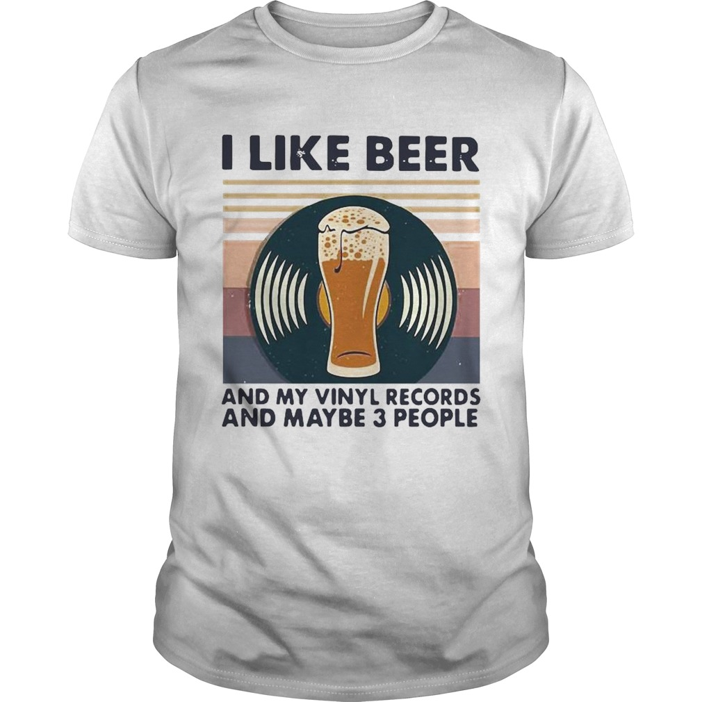 I Like Beer And My Vinyl Records And Maybe 3 People Vintage Unisex