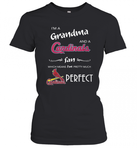I'M Grandma And A Cardinals Fan Which Means I'M Pretty Much Perfect T-Shirt Classic Women's T-shirt