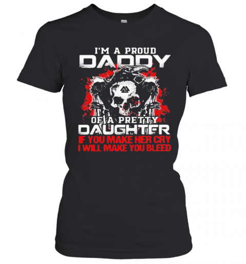 Im A Proud Daddy Of A Pretty Daughter If You Make Her Cry I Will Make You Bleed Skull And Raven T-Shirt Classic Women's T-shirt