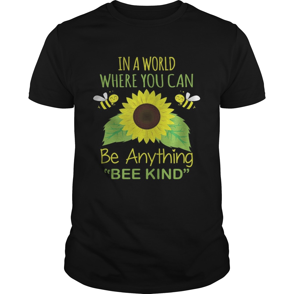 In A World Where You Can Be Anything Bee Kind  Unisex