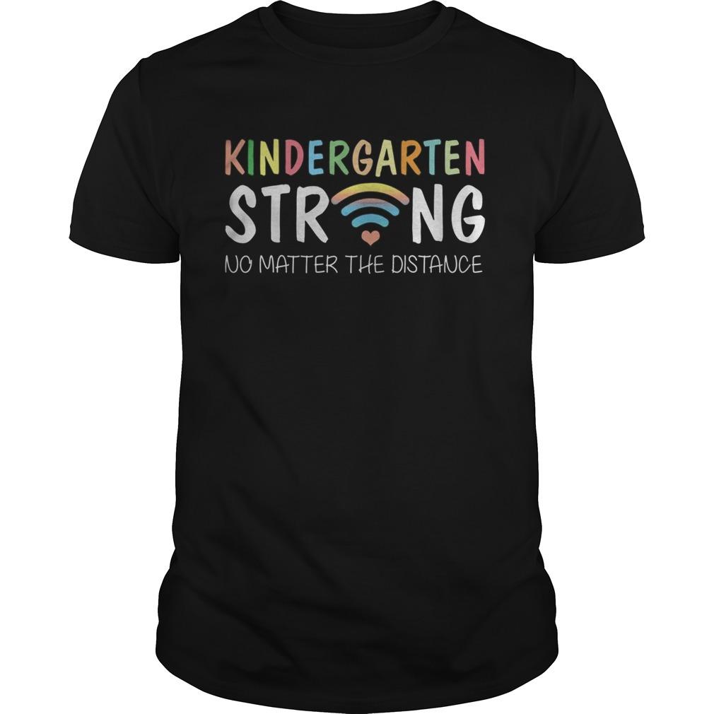 Kindergarten Strong No Matter Wifi The Distance  Unisex