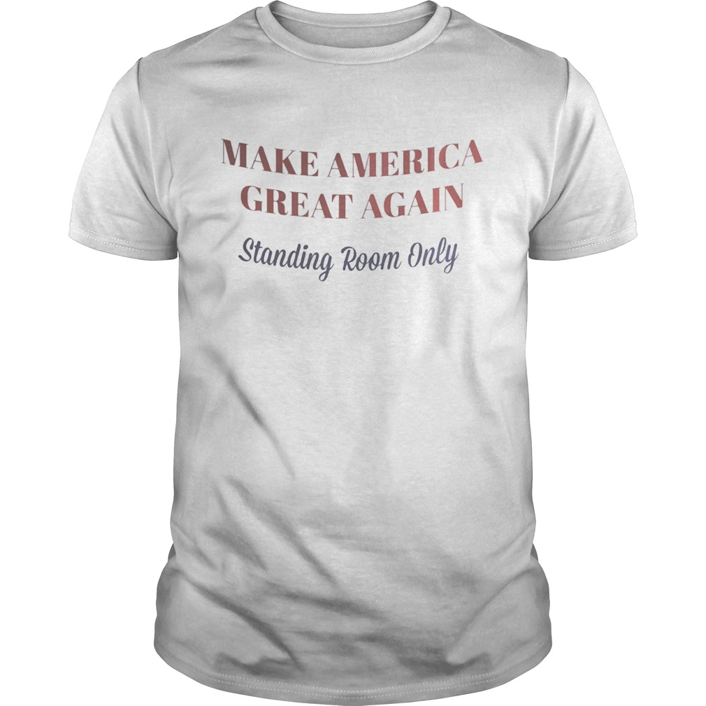 Make America great again standing room only Unisex