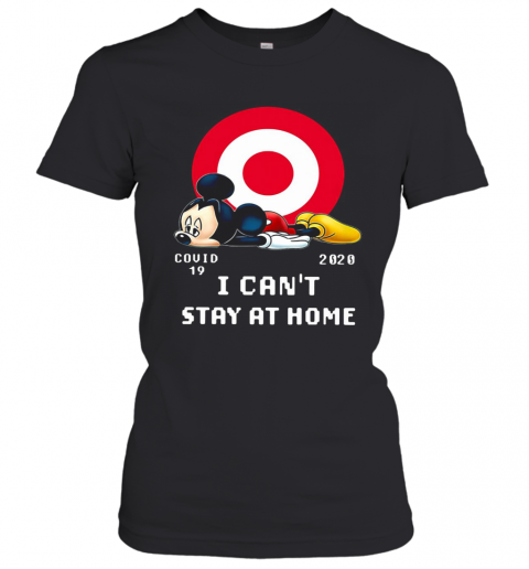 Mickey Mouse Circle Covid 19 2020 I Can'T Stay At Home T-Shirt Classic Women's T-shirt