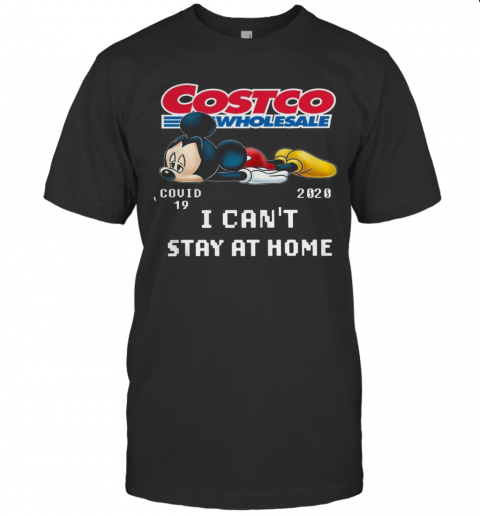 Mickey Mouse Costco Wholesale Covid 19 2020 I Can'T Stay At Home T-Shirt Classic Men's T-shirt
