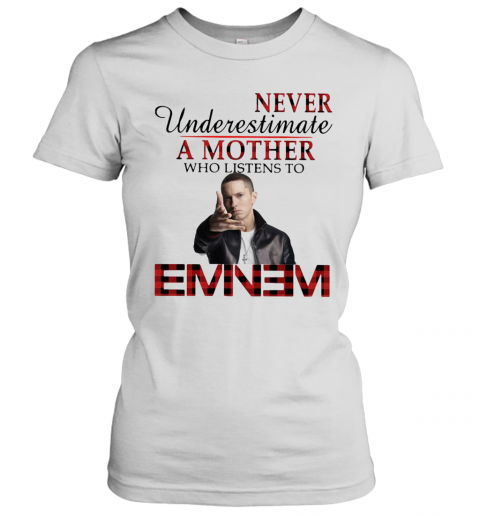 Never Underestimate A Mother Who Listens To Eminem T-Shirt Classic Women's T-shirt