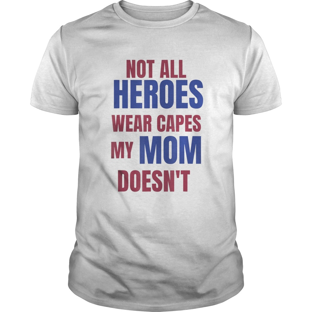 NOT ALL HEROES WEAR CAPES MY MOM DOESNT Unisex