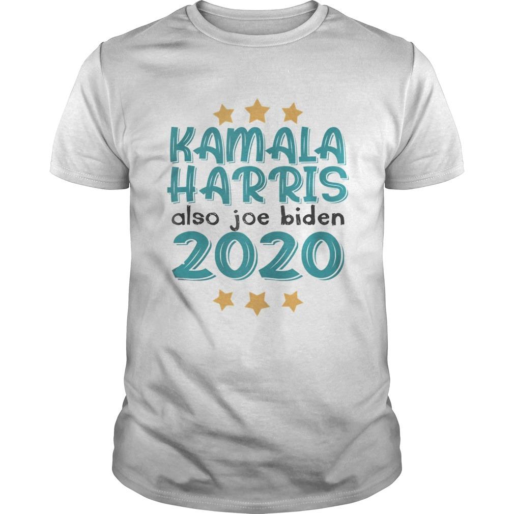 Quote Kamala Harris Also Joe Biden 2020 Election Slogan Unisex
