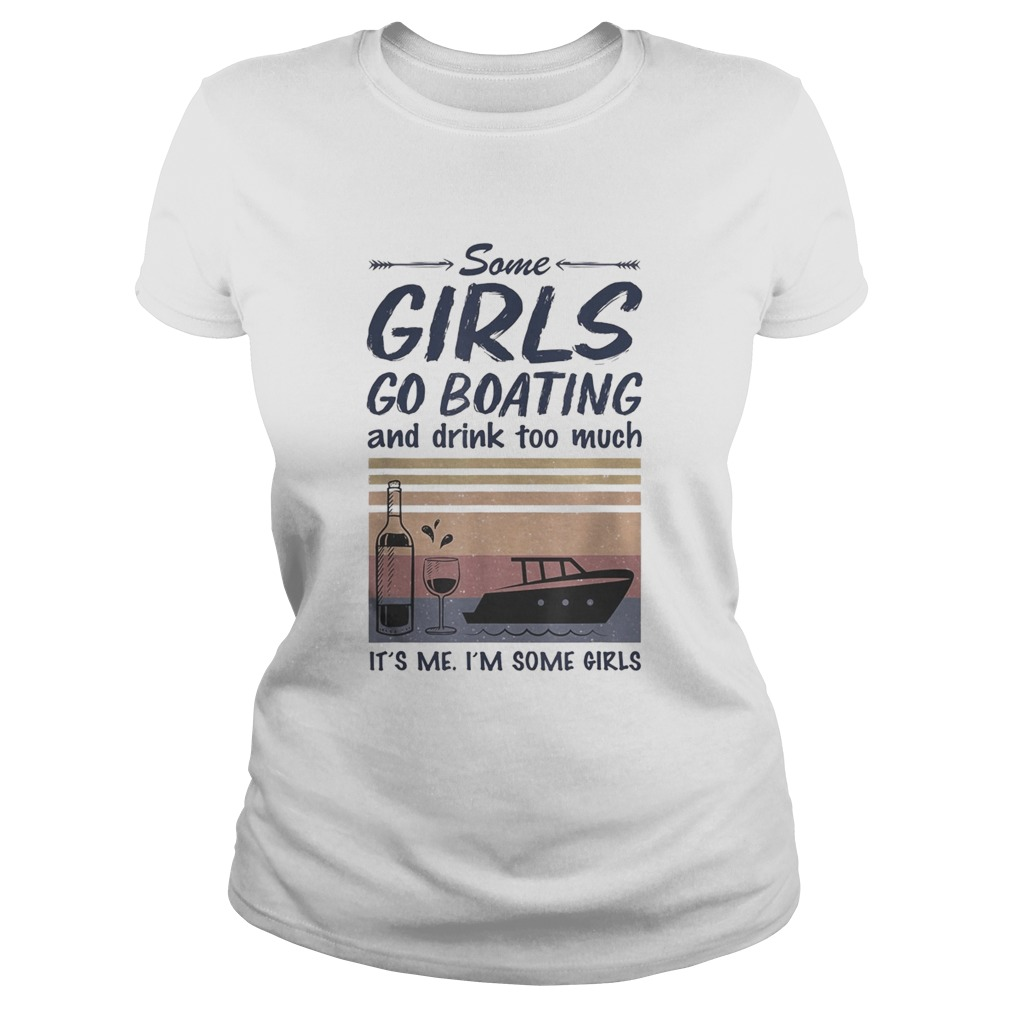 Some girls go boating and drink too much its me im some girls vintage retro Classic Ladies