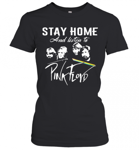 Stay Home And Listen To Pink Floyd Band T-Shirt Classic Women's T-shirt