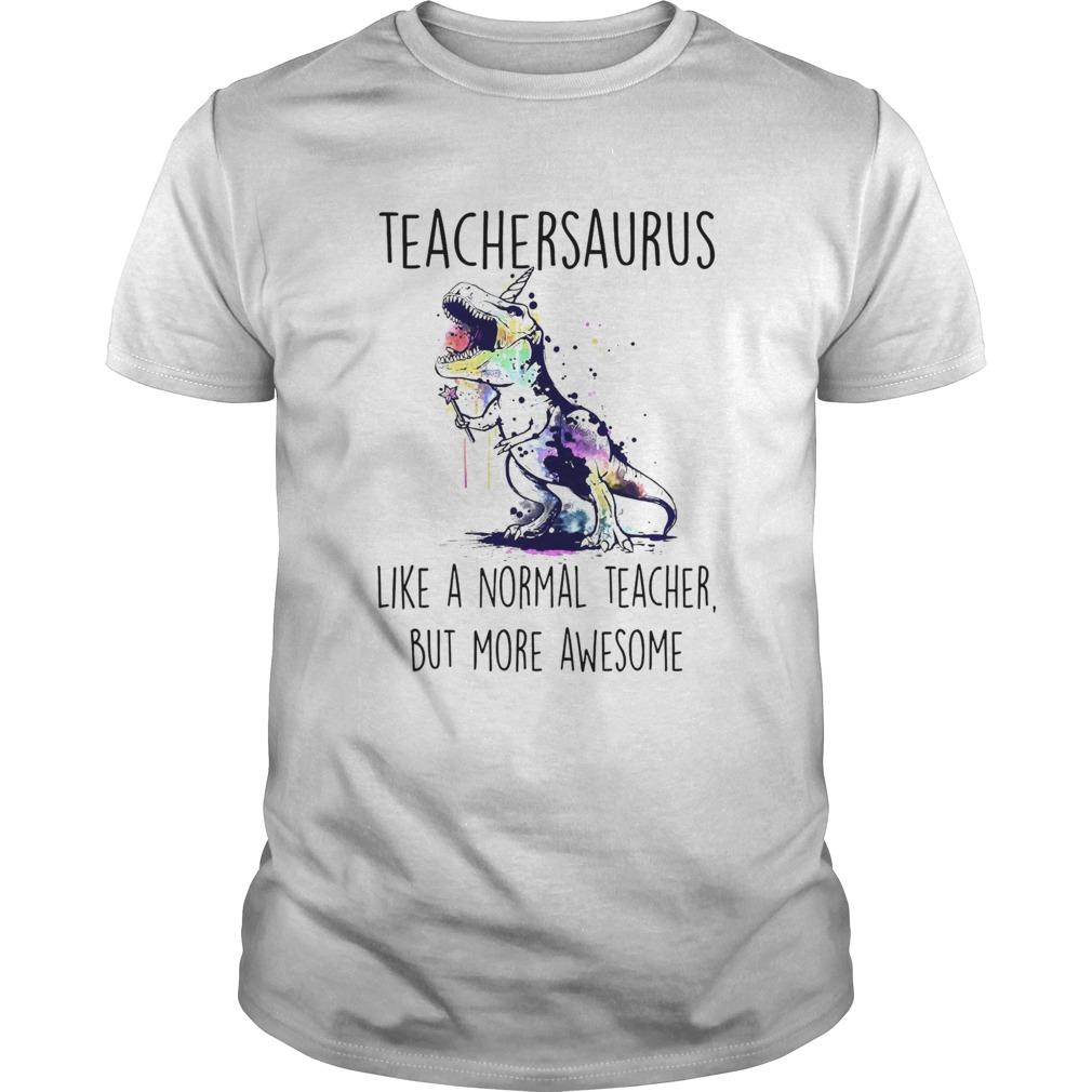 Teachersaurus Like A Normal Teacher But More Awesome Unisex