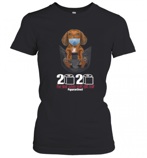 The Dog Wear Mask 2020 The Year When Shit Got Real Quarantined T-Shirt Classic Women's T-shirt