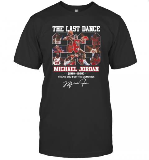 The Last Dance 23 Michael Jordan 1984 1998 Thank You For The Memories Signature T-Shirt Classic Men's T-shirt