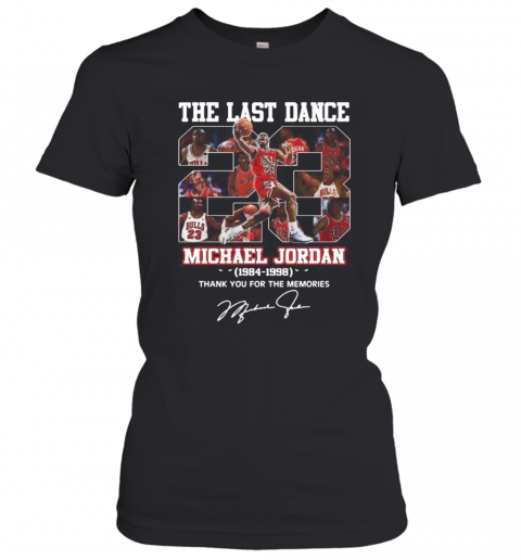The Last Dance 23 Michael Jordan 1984 1998 Thank You For The Memories Signature T-Shirt Classic Women's T-shirt