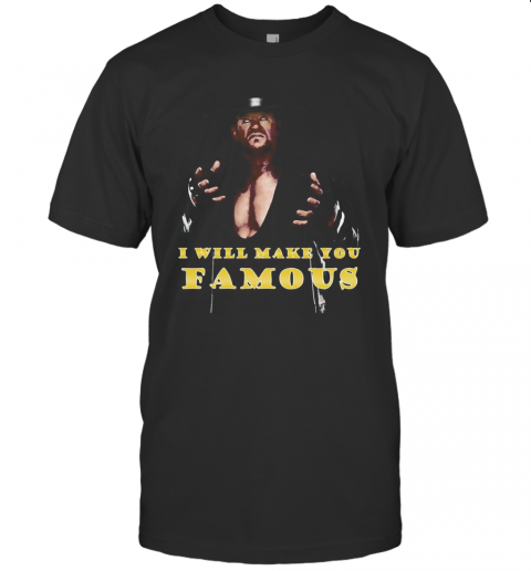 Undertaker I Will Make You Famous T-Shirt Classic Men's T-shirt