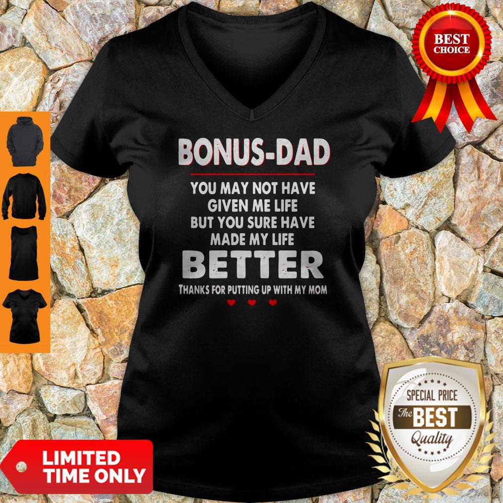 Bonus Dad You May Not Have Given Me Life But You Sure Have Made My Life Better V-neck