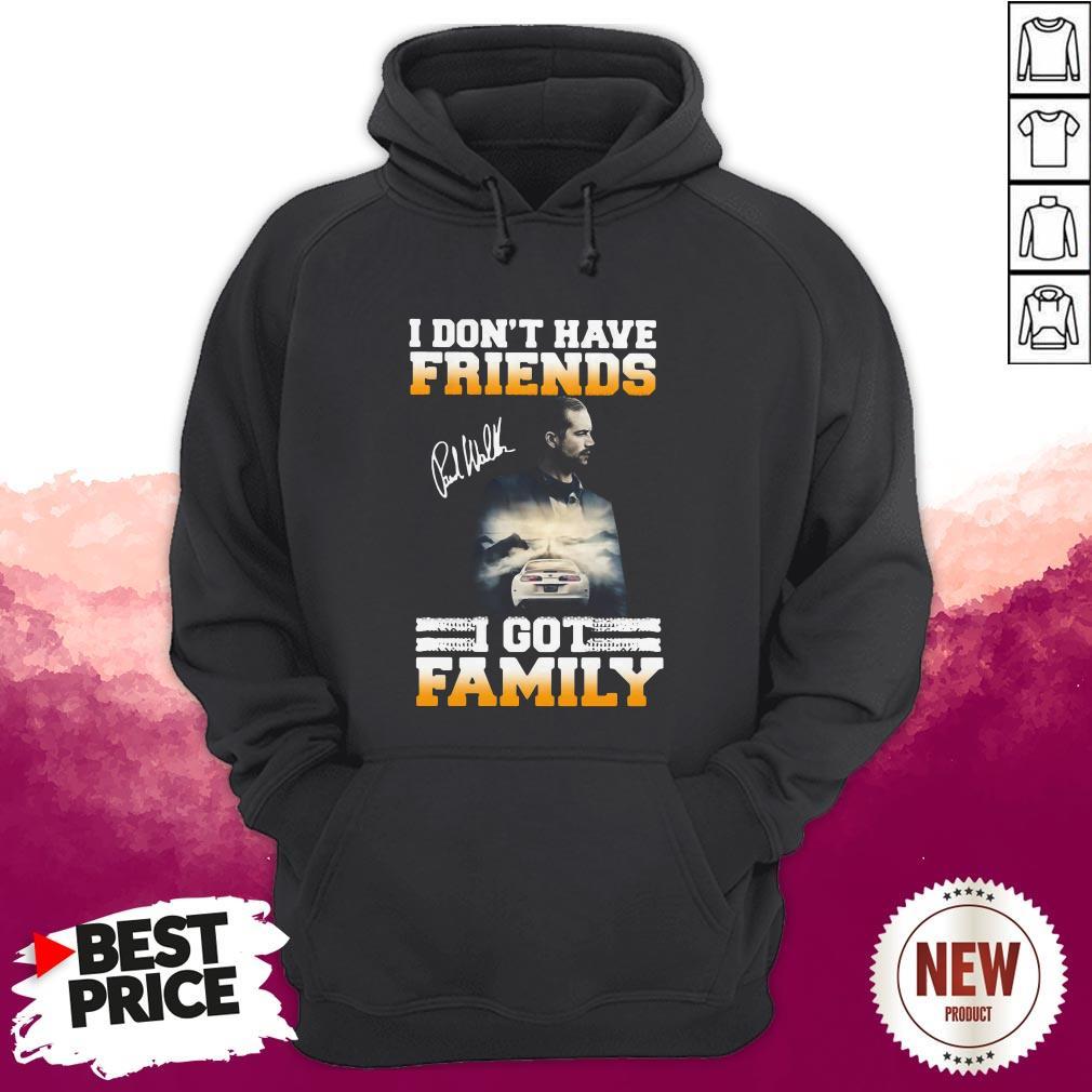 Fancy I Don't Have Friends I Got Family Paul Walker Car Hoodie
