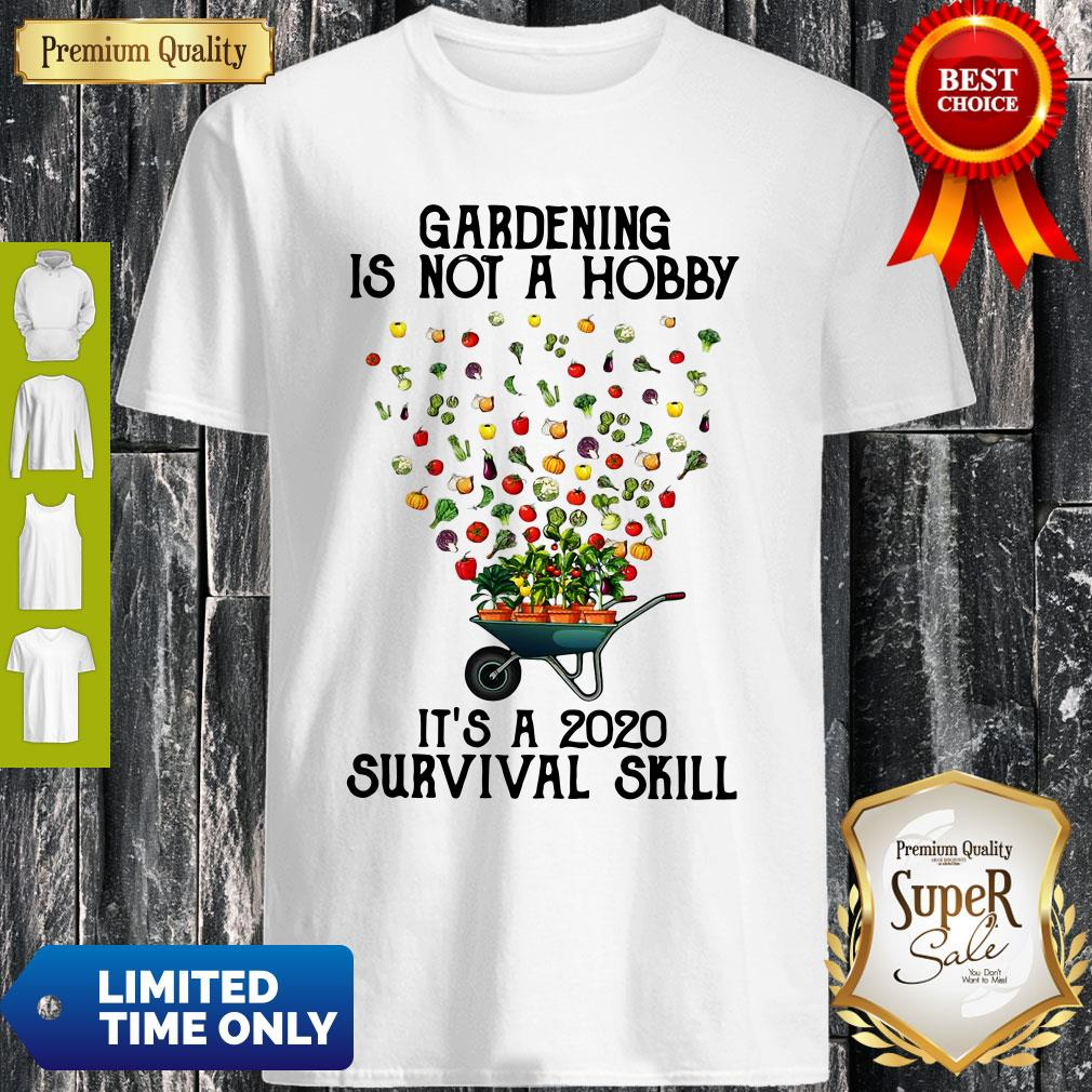 Funny Vintage Gardening Is Not A Hobby It's A 2020 Survival Skill Shirt
