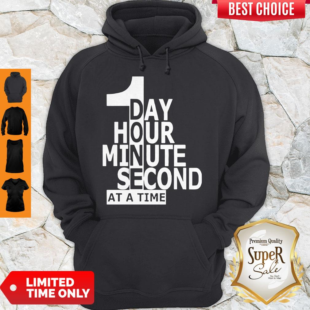 Funny 1 Day Hour Minute Second At A Time Hoodie